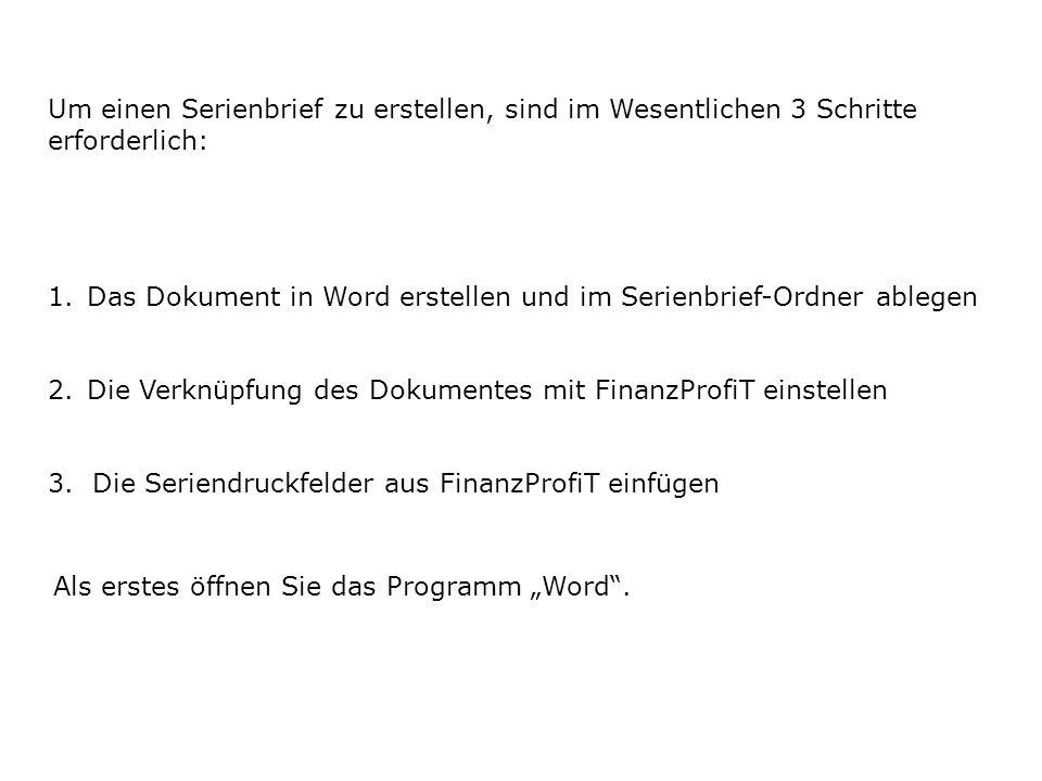 Um einen Serienbrief zu erstellen, sind im Wesentlichen 3 Schritte erforderlich: 1.Das Dokument in Word erstellen und im Serienbrief-Ordner ablegen 2.Die Verknüpfung des Dokumentes mit FinanzProfiT einstellen 3.