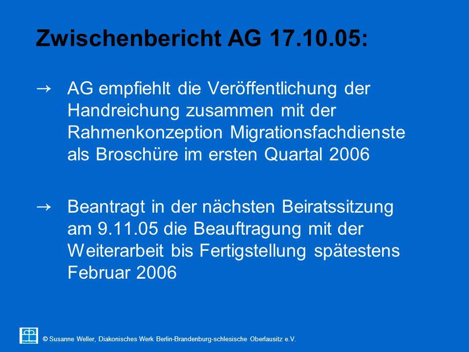 © Susanne Weller, Diakonisches Werk Berlin-Brandenburg-schlesische Oberlausitz e.V. Zwischenbericht AG 17.10.05: → AG empfiehlt die Veröffentlichung d