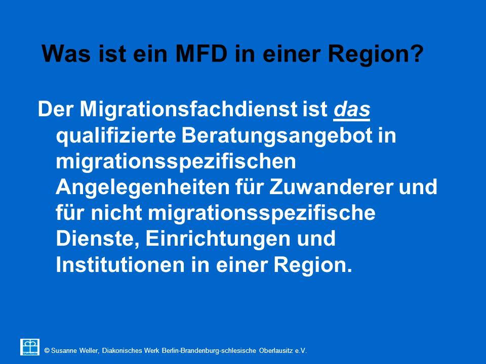 © Susanne Weller, Diakonisches Werk Berlin-Brandenburg-schlesische Oberlausitz e.V. Was ist ein MFD in einer Region? Der Migrationsfachdienst ist das