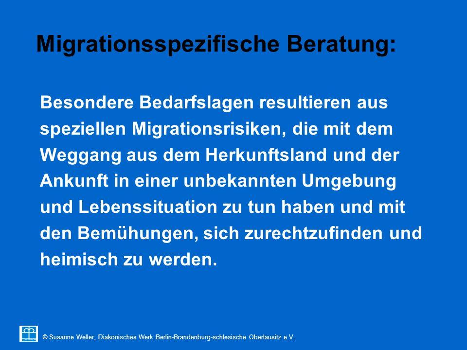 © Susanne Weller, Diakonisches Werk Berlin-Brandenburg-schlesische Oberlausitz e.V. Migrationsspezifische Beratung: Besondere Bedarfslagen resultieren