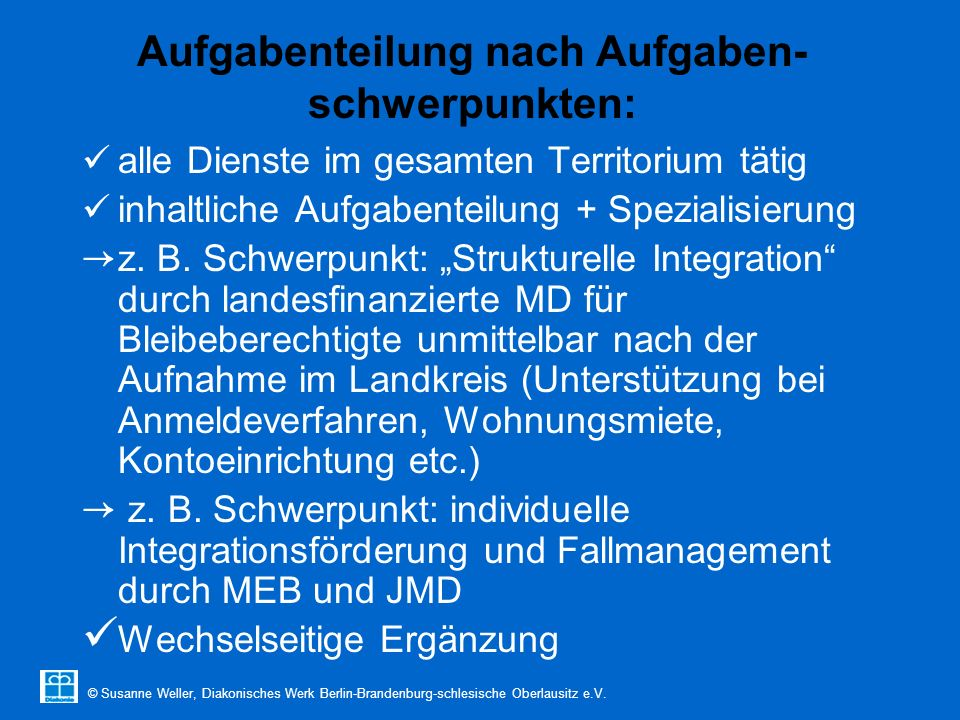 © Susanne Weller, Diakonisches Werk Berlin-Brandenburg-schlesische Oberlausitz e.V. Aufgabenteilung nach Aufgaben- schwerpunkten: alle Dienste im gesa