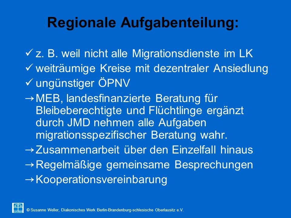 © Susanne Weller, Diakonisches Werk Berlin-Brandenburg-schlesische Oberlausitz e.V. Regionale Aufgabenteilung: z. B. weil nicht alle Migrationsdienste