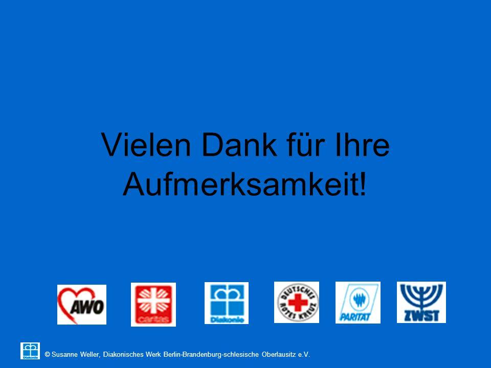 © Susanne Weller, Diakonisches Werk Berlin-Brandenburg-schlesische Oberlausitz e.V. Vielen Dank für Ihre Aufmerksamkeit!