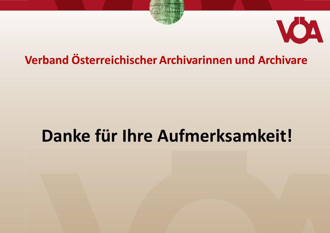 Danke für Ihre Aufmerksamkeit! Verband Österreichischer Archivarinnen und Archivare