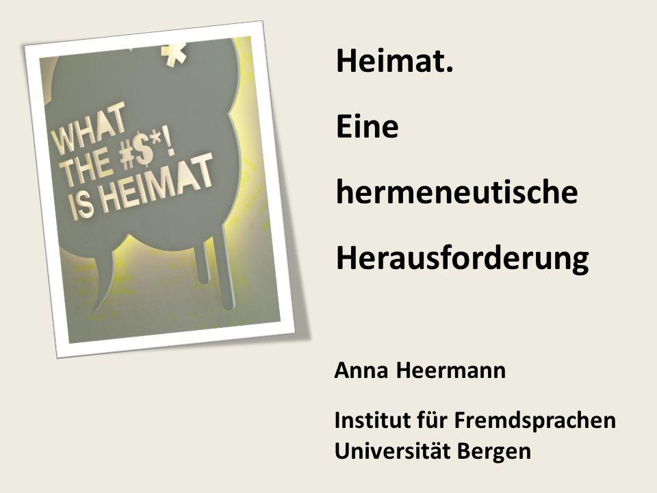 Anna Heermann Institut für Fremdsprachen Universität Bergen Heimat. Eine hermeneutische Herausforderung