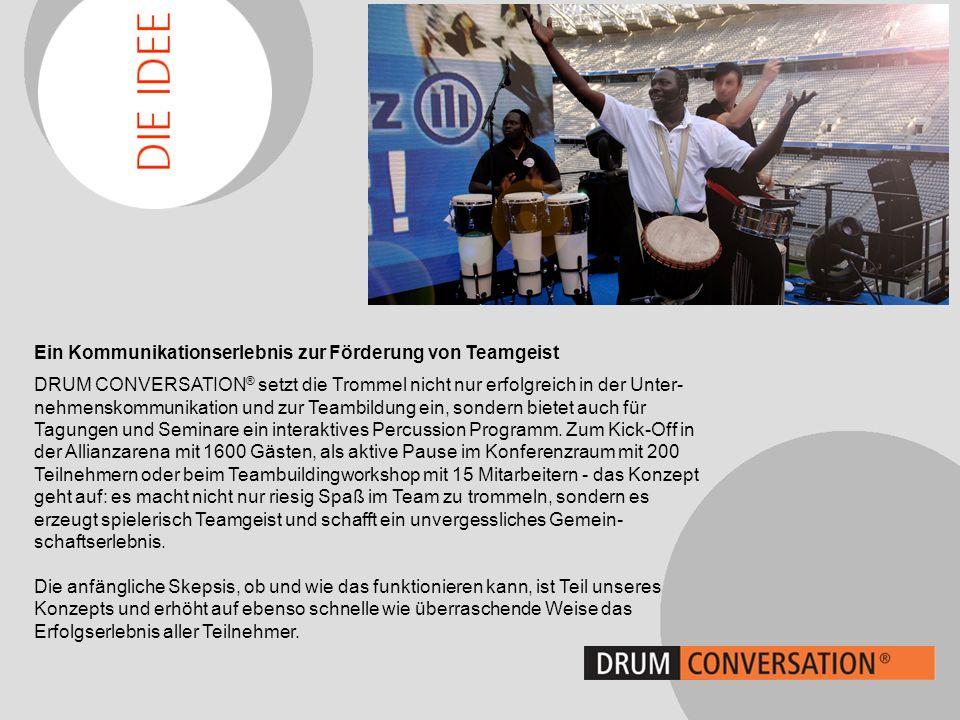 Ein Kommunikationserlebnis zur Förderung von Teamgeist DRUM CONVERSATION ® setzt die Trommel nicht nur erfolgreich in der Unter- nehmenskommunikation und zur Teambildung ein, sondern bietet auch für Tagungen und Seminare ein interaktives Percussion Programm.
