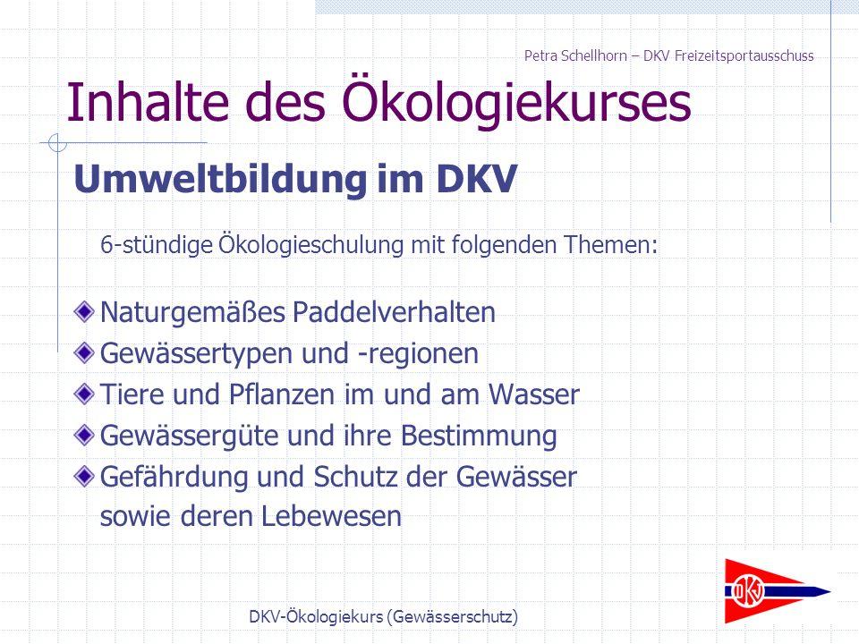 DKV-Ökologiekurs (Gewässerschutz) Inhalte des Ökologiekurses Petra Schellhorn – DKV Freizeitsportausschuss Umweltbildung im DKV 6-stündige Ökologiesch