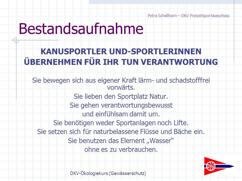 DKV-Ökologiekurs (Gewässerschutz) Weiterführende Angaben Internetadressen www.bundesumweltministerium.de www.bmu.de/ http://europa.eu.int/ www.lexikon.wasser.de www.nabu.de Petra Schellhorn – DKV Freizeitsportausschuss