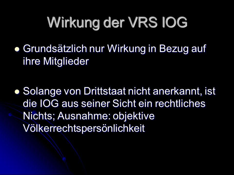 Wirkung der VRS IOG Grundsätzlich nur Wirkung in Bezug auf ihre Mitglieder Grundsätzlich nur Wirkung in Bezug auf ihre Mitglieder Solange von Drittsta