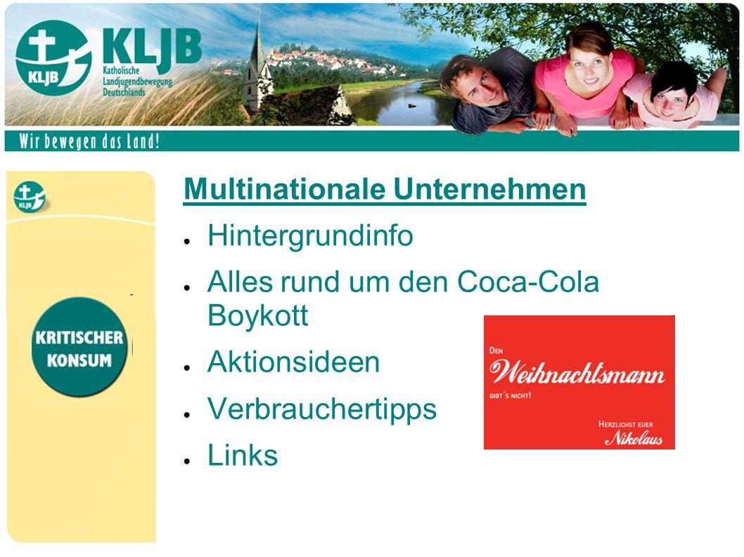 Multinationale Unternehmen ● Hintergrundinfo ● Alles rund um den Coca-Cola Boykott ● Aktionsideen ● Verbrauchertipps ● Links