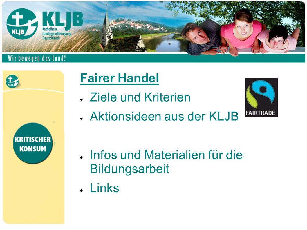 Fairer Handel ● Ziele und Kriterien ● Aktionsideen aus der KLJB ● Infos und Materialien für die Bildungsarbeit ● Links