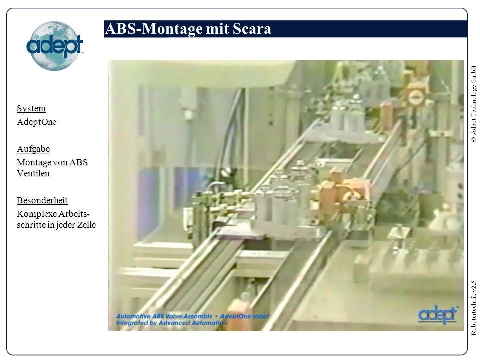 Robotertechnik v2.5 © Adept Technology GmbH ABS-Montage mit Scara SystemAdeptOneAufgabe Montage von ABS Ventilen Besonderheit Komplexe Arbeits- schritte in jeder Zelle