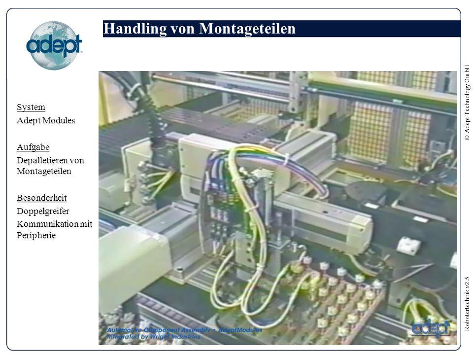 Robotertechnik v2.5 © Adept Technology GmbH Handling von Shampoo-Flaschen System AdeptOne mit Vision Aufgabe Sortieren von Shampoo-Flaschen Besonderheit Bandverfolgung mit Bildverarbeitung Doppelgreifer