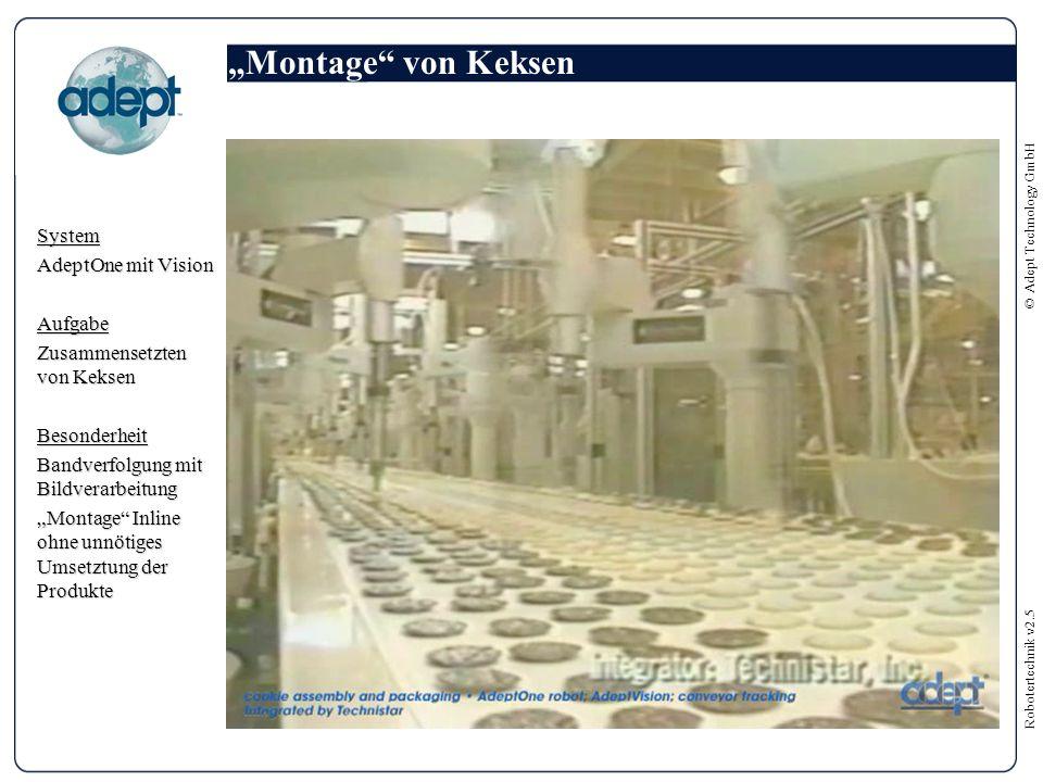 """Robotertechnik v2.5 © Adept Technology GmbH """"Montage von Keksen System AdeptOne mit Vision Aufgabe Zusammensetzten von Keksen Besonderheit Bandverfolgung mit Bildverarbeitung """"Montage Inline ohne unnötiges Umsetztung der Produkte"""