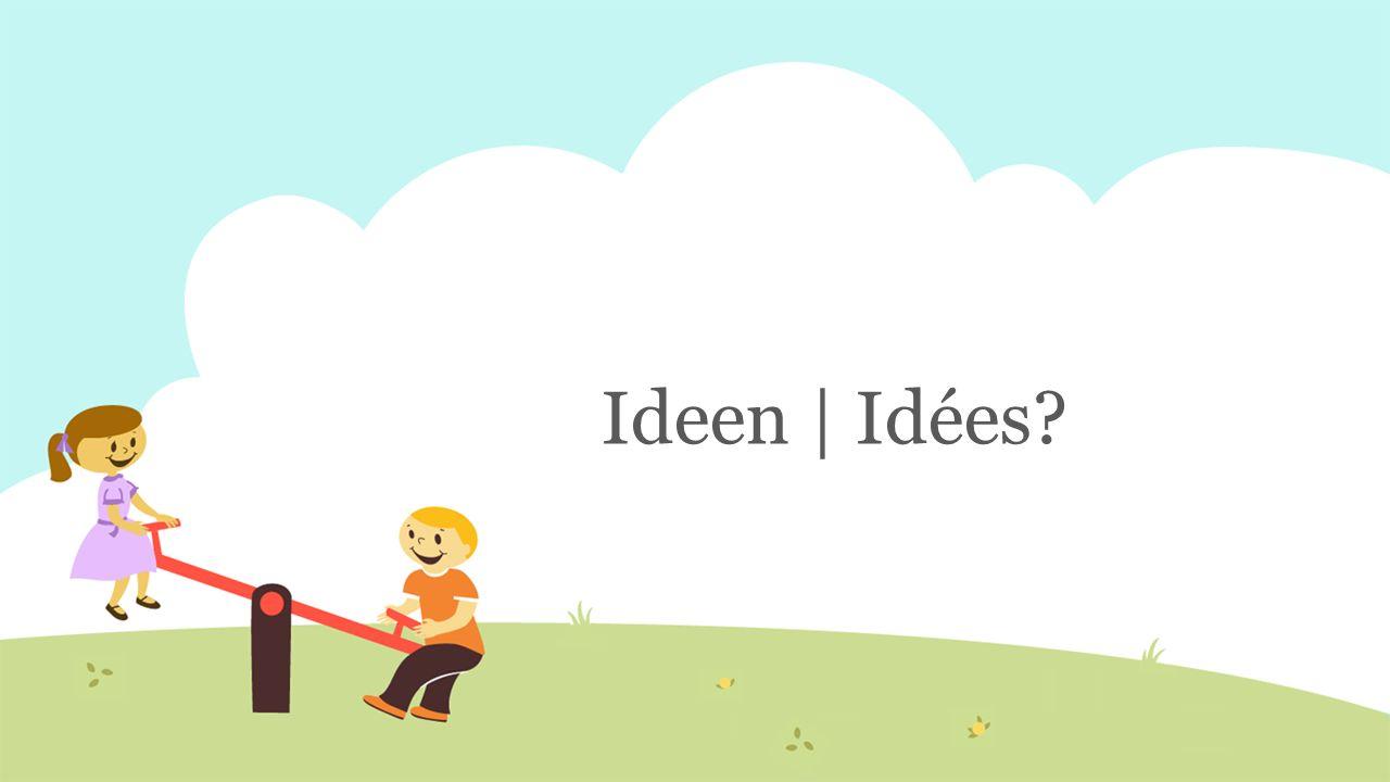 Ideen | Idées?