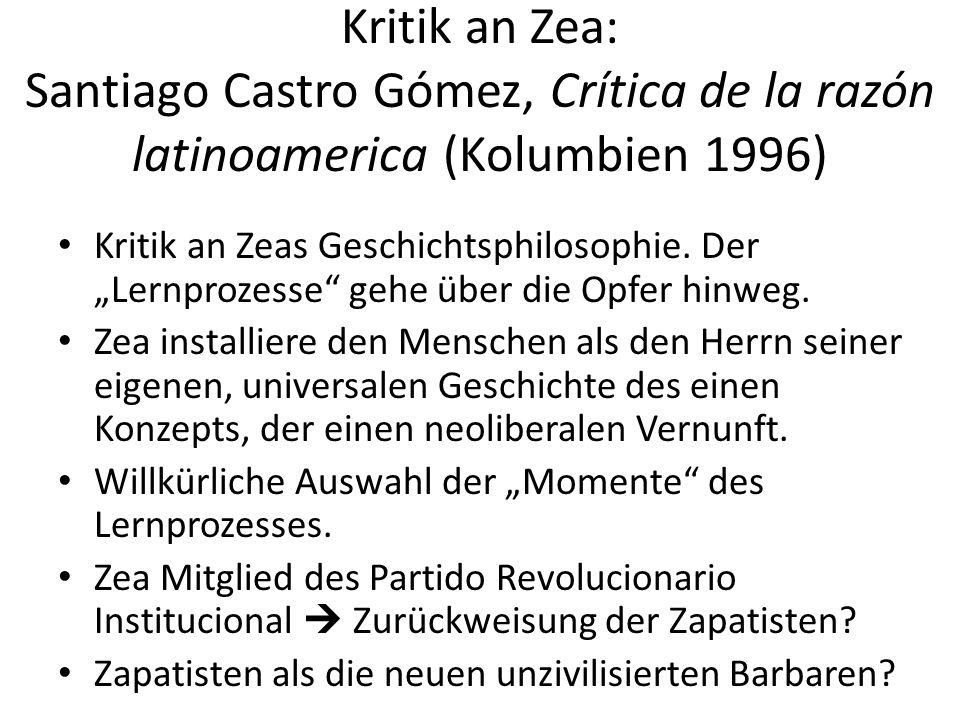Kritik an Zea: Santiago Castro Gómez, Crítica de la razón latinoamerica (Kolumbien 1996) Kritik an Zeas Geschichtsphilosophie.
