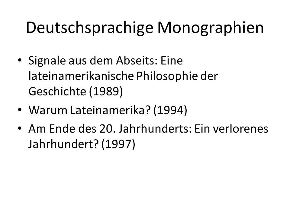 Deutschsprachige Monographien Signale aus dem Abseits: Eine lateinamerikanische Philosophie der Geschichte (1989) Warum Lateinamerika.