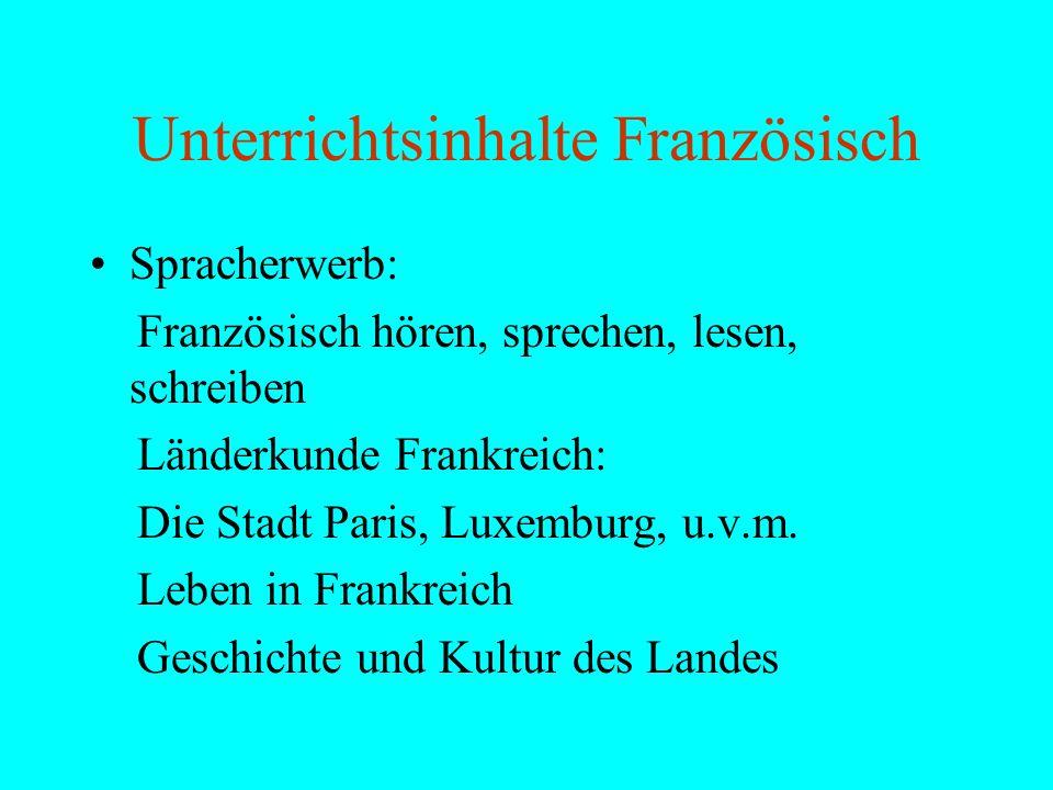 Unterrichtsinhalte Französisch Spracherwerb: Französisch hören, sprechen, lesen, schreiben Länderkunde Frankreich: Die Stadt Paris, Luxemburg, u.v.m.