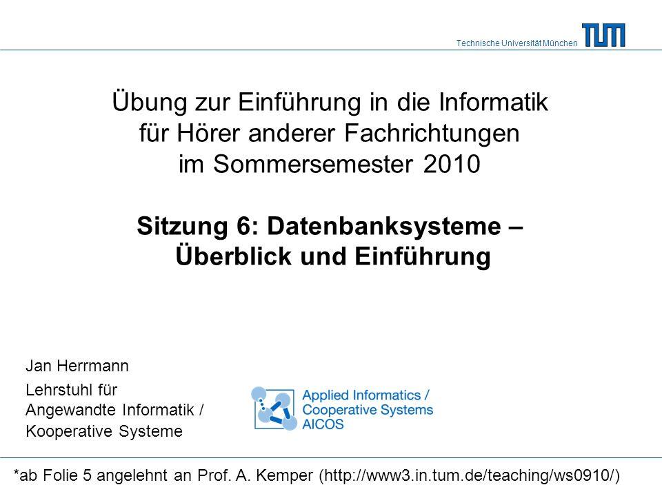 Technische Universität München Übung zur Einführung in die Informatik für Hörer anderer Fachrichtungen im Sommersemester 2010 Sitzung 6: Datenbanksyst