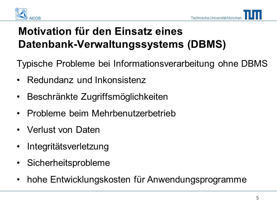 Technische Universität München 5 Motivation für den Einsatz eines Datenbank-Verwaltungssystems (DBMS) Typische Probleme bei Informationsverarbeitung o