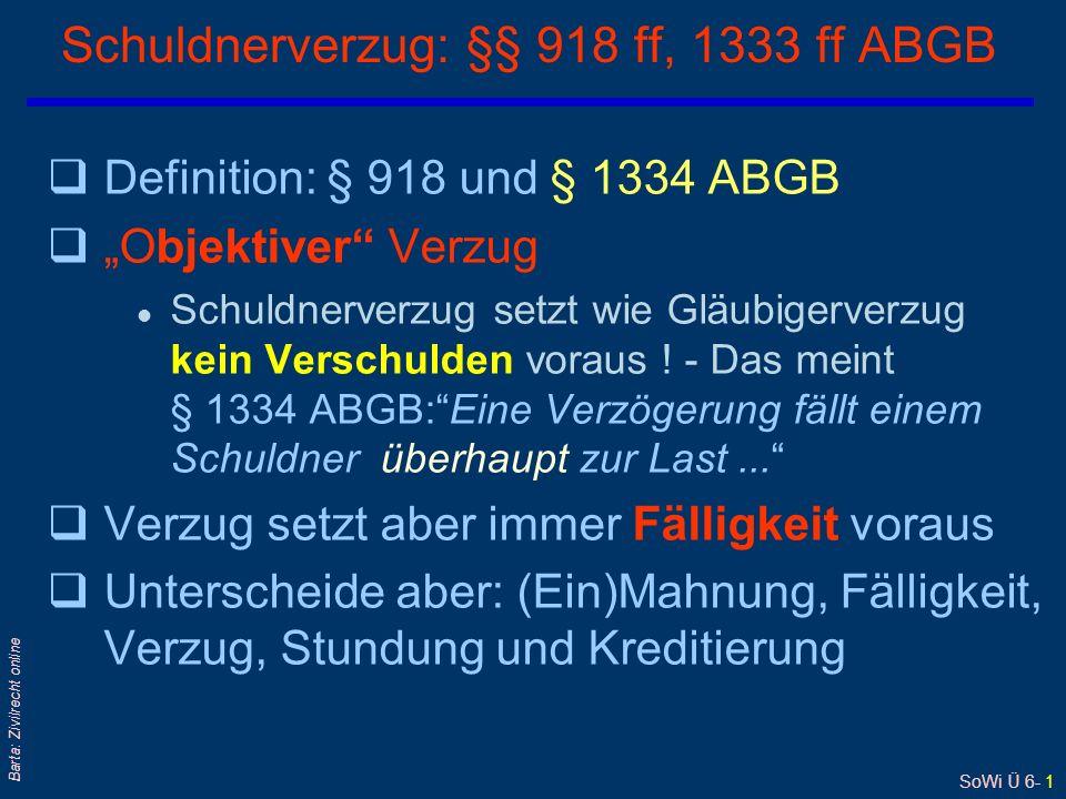 """SoWi Ü 6- 1 Barta: Zivilrecht online Schuldnerverzug: §§ 918 ff, 1333 ff ABGB qDefinition: § 918 und § 1334 ABGB q""""Objektiver Verzug l Schuldnerverzug setzt wie Gläubigerverzug kein Verschulden voraus ."""