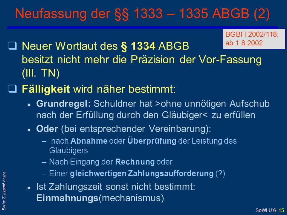 SoWi Ü 6- 15 Barta: Zivilrecht online Neufassung der §§ 1333 – 1335 ABGB (2) qNeuer Wortlaut des § 1334 ABGB besitzt nicht mehr die Präzision der Vor-Fassung (III.