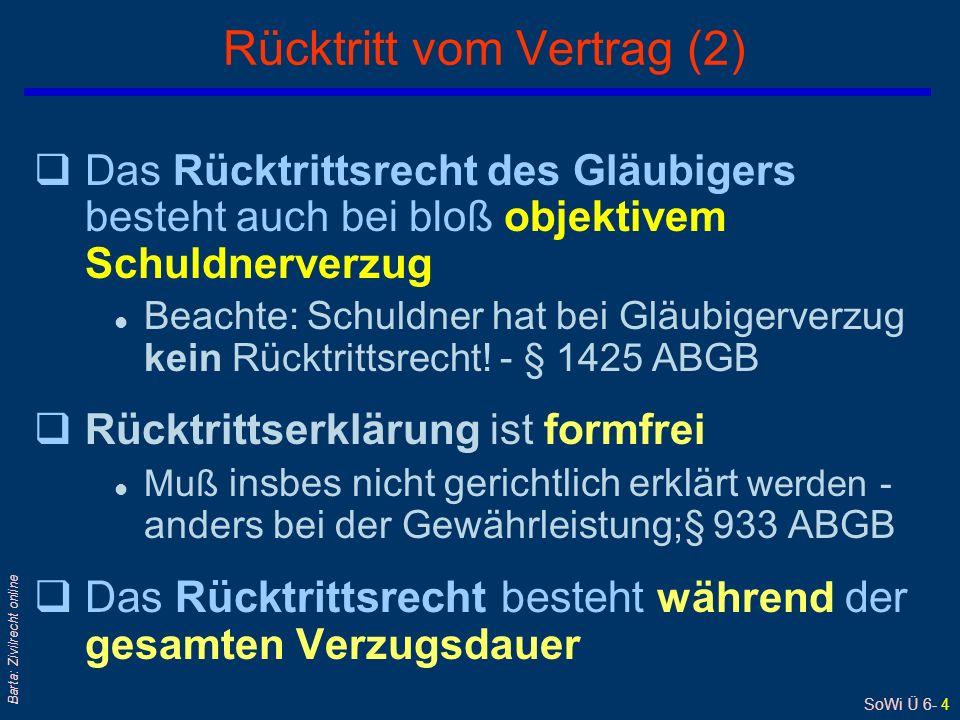 SoWi Ü 6- 4 Barta: Zivilrecht online qDas Rücktrittsrecht des Gläubigers besteht auch bei bloß objektivem Schuldnerverzug l Beachte: Schuldner hat bei Gläubigerverzug kein Rücktrittsrecht.
