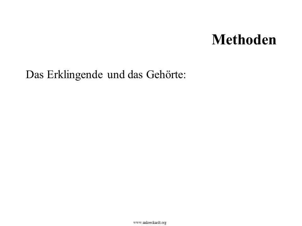 Methoden Das Erklingende und das Gehörte: www.ankeeckardt.org