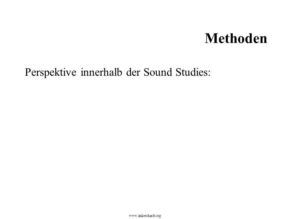 Methoden Perspektive innerhalb der Sound Studies: www.ankeeckardt.org