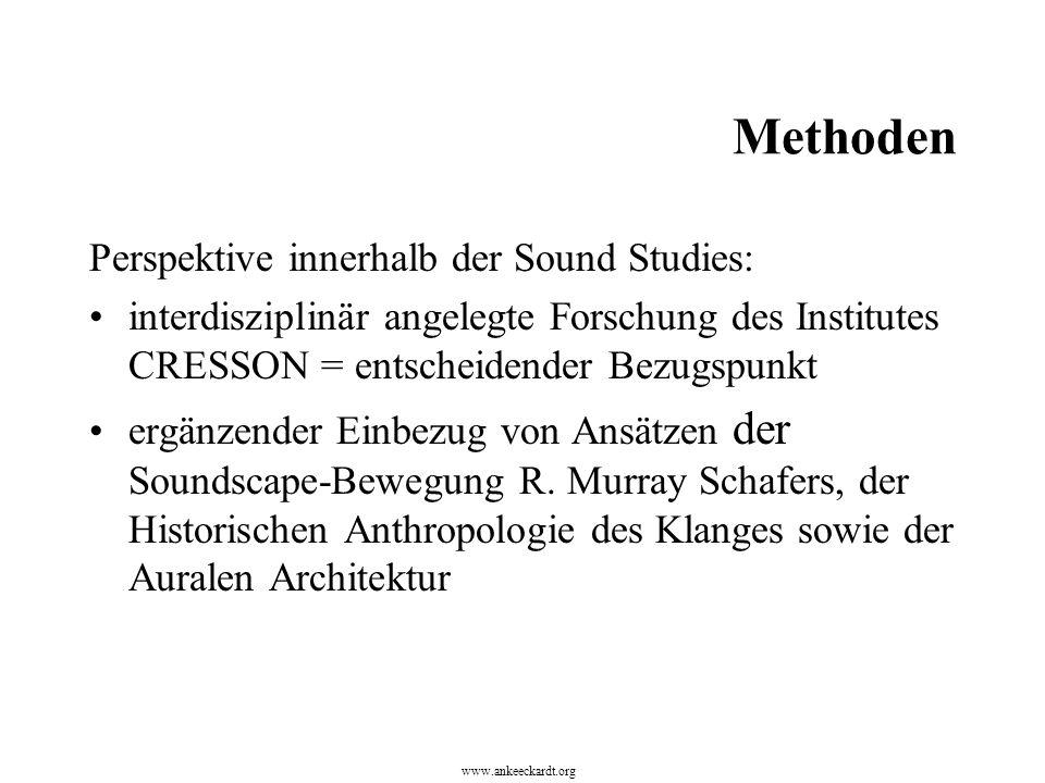 Methoden Perspektive innerhalb der Sound Studies: interdisziplinär angelegte Forschung des Institutes CRESSON = entscheidender Bezugspunkt ergänzender Einbezug von Ansätzen der Soundscape-Bewegung R.