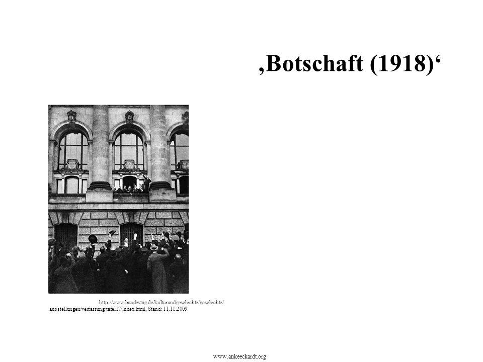 http://www.bundestag.de/kulturundgeschichte/geschichte/ ausstellungen/verfassung/tafel17/index.html, Stand: 11.11.2009 'Botschaft (1918)' www.ankeecka