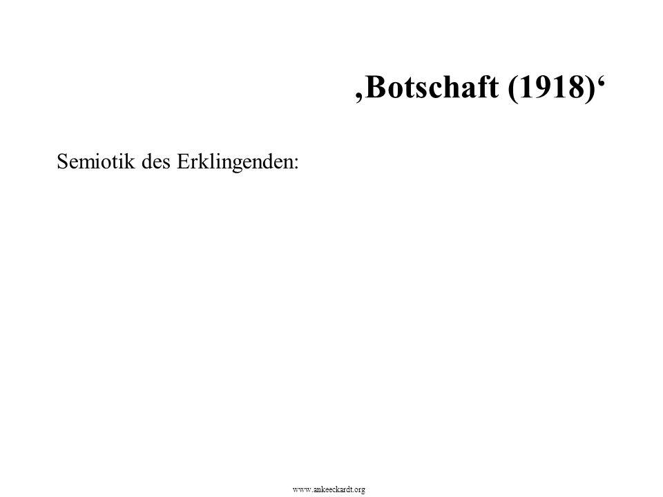 Semiotik des Erklingenden: www.ankeeckardt.org 'Botschaft (1918)'