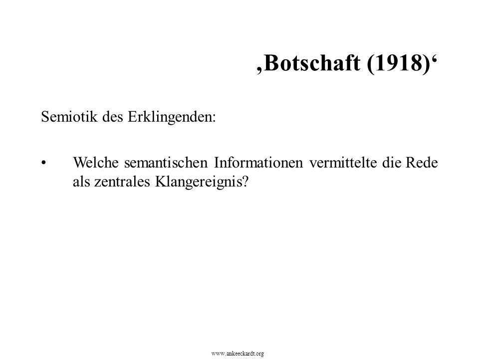 Semiotik des Erklingenden: Welche semantischen Informationen vermittelte die Rede als zentrales Klangereignis? www.ankeeckardt.org 'Botschaft (1918)'