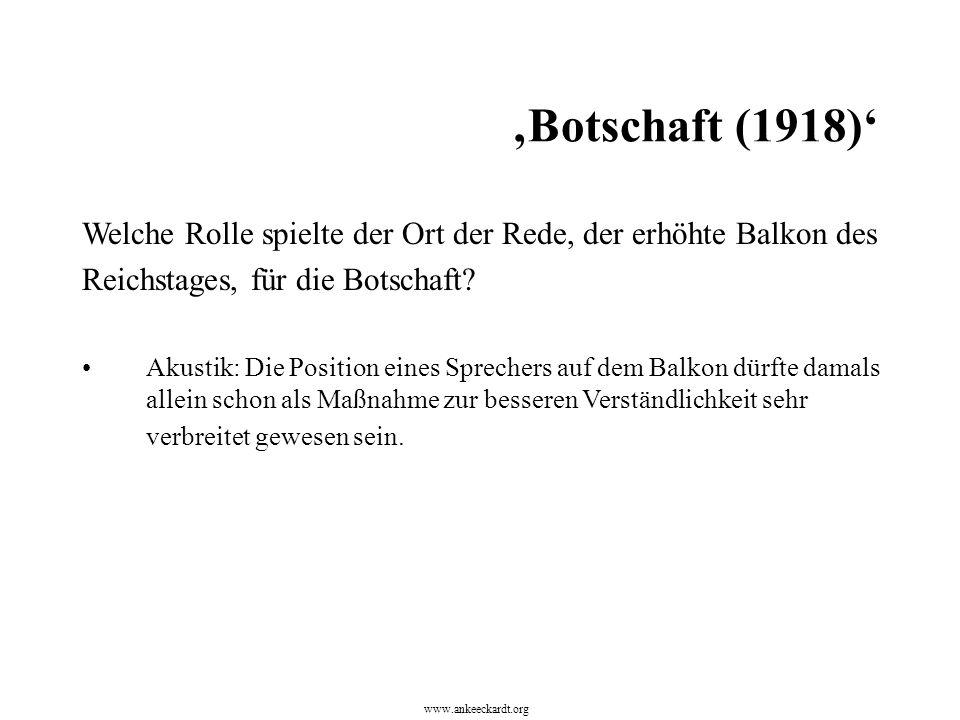Welche Rolle spielte der Ort der Rede, der erhöhte Balkon des Reichstages, für die Botschaft? Akustik: Die Position eines Sprechers auf dem Balkon dür