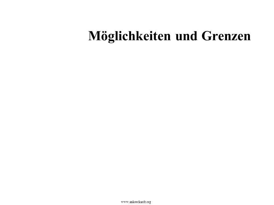www.ankeeckardt.org Möglichkeiten und Grenzen