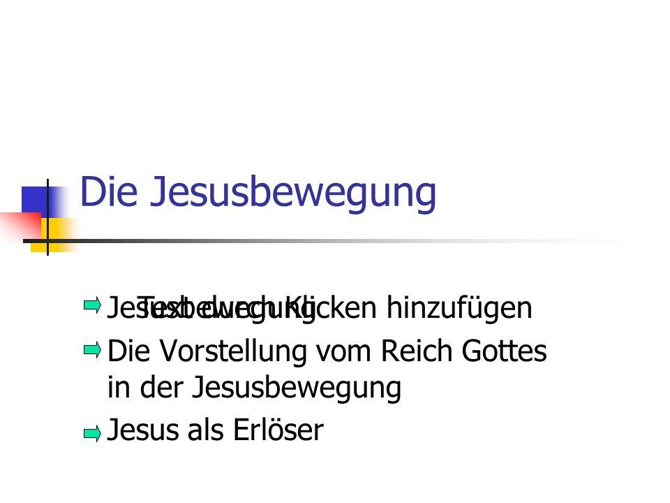 Text durch Klicken hinzufügen Die Jesusbewegung Jesusbewegung Die Vorstellung vom Reich Gottes in der Jesusbewegung Jesus als Erlöser