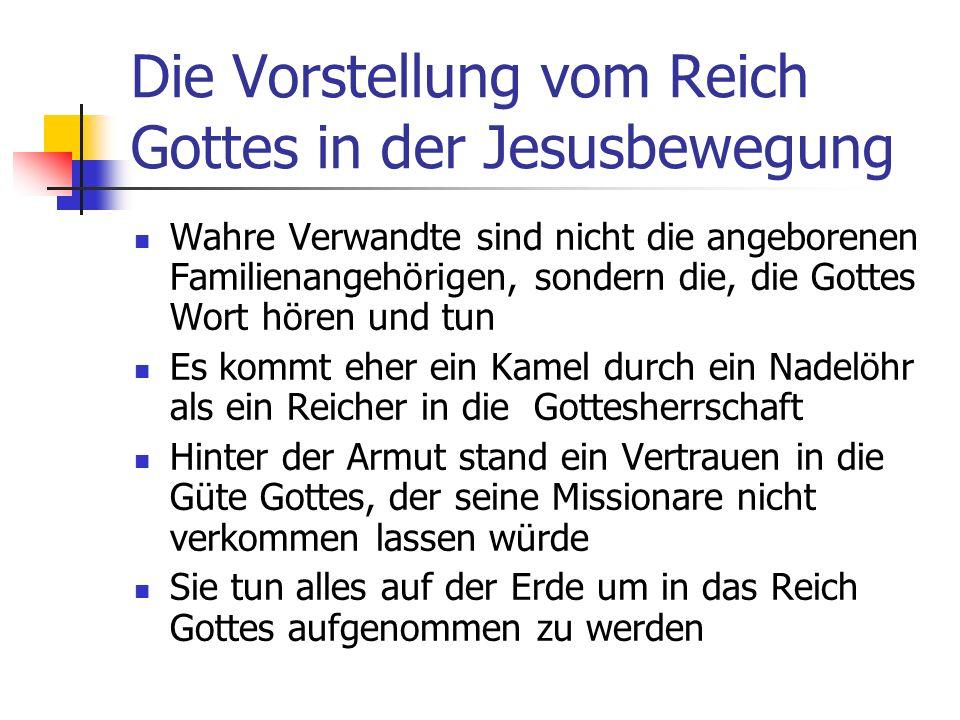 Die Vorstellung vom Reich Gottes in der Jesusbewegung Wahre Verwandte sind nicht die angeborenen Familienangehörigen, sondern die, die Gottes Wort hör