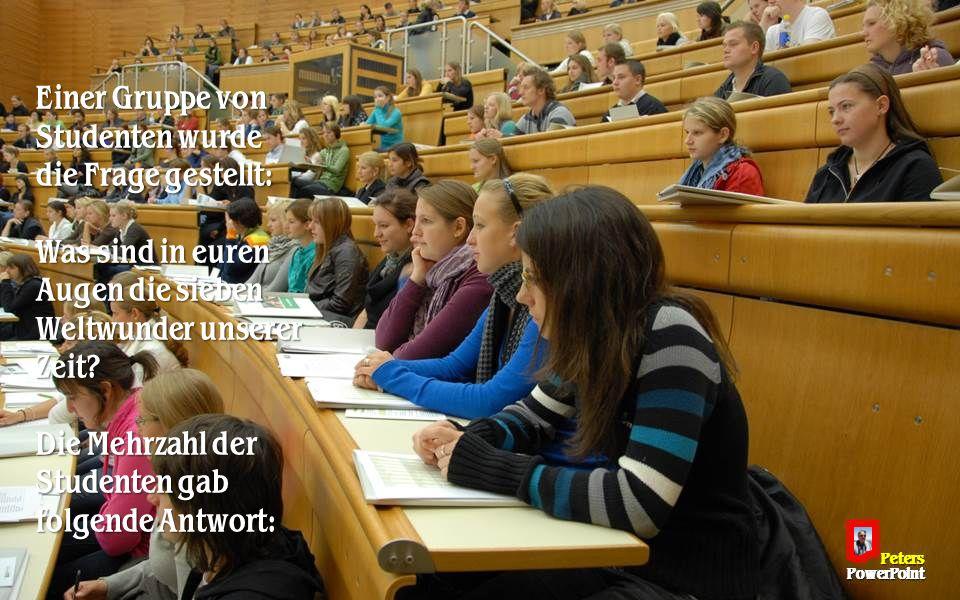 Einer Gruppe von Studenten wurde die Frage gestellt: Was sind in euren Augen die sieben Weltwunder unserer Zeit.