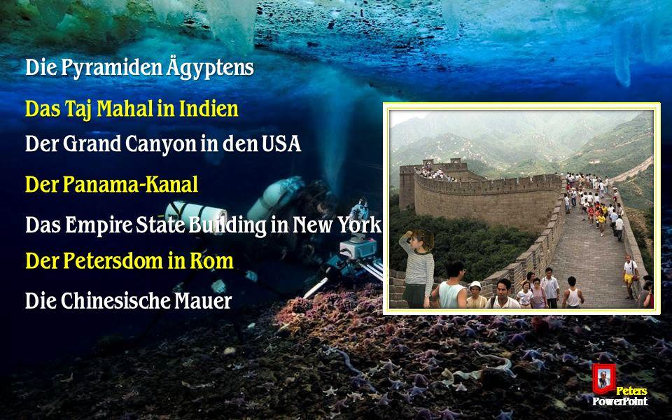 Die Pyramiden Ägyptens Das Taj Mahal in Indien Der Grand Canyon in den USA Der Panama-Kanal Das Empire State Building in New York Der Petersdom in Rom Die Chinesische Mauer PetersPowerPoint