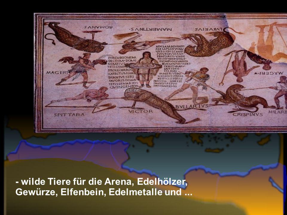 - wilde Tiere für die Arena, Edelhölzer, Gewürze, Elfenbein, Edelmetalle und...