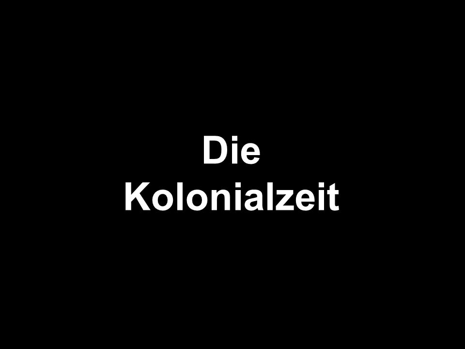 Die Kolonialzeit