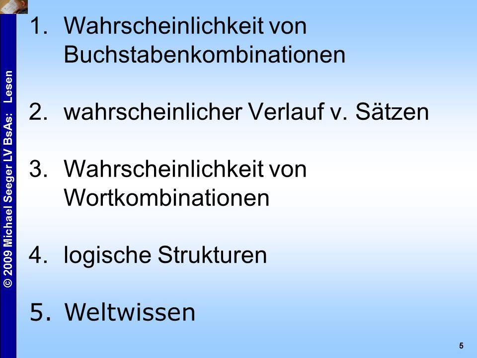 © 2009 Michael Seeger LV BsAs: Lesen 5 1.Wahrscheinlichkeit von Buchstabenkombinationen 2.wahrscheinlicher Verlauf v.