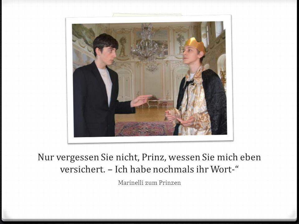 Nur vergessen Sie nicht, Prinz, wessen Sie mich eben versichert.