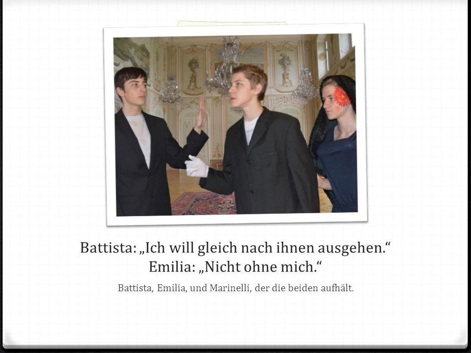 """Battista: """"Ich will gleich nach ihnen ausgehen. Emilia: """"Nicht ohne mich. Battista, Emilia, und Marinelli, der die beiden aufhält."""