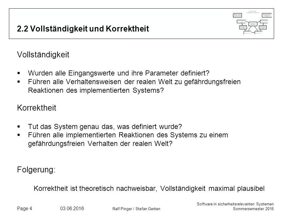 Software in sicherheitsrelevanten Systemen Sommersemester 2016 03.06.2016 Ralf Pinger / Stefan Gerken Page 4 2.2 Vollständigkeit und Korrektheit Vollständigkeit  Wurden alle Eingangswerte und ihre Parameter definiert.