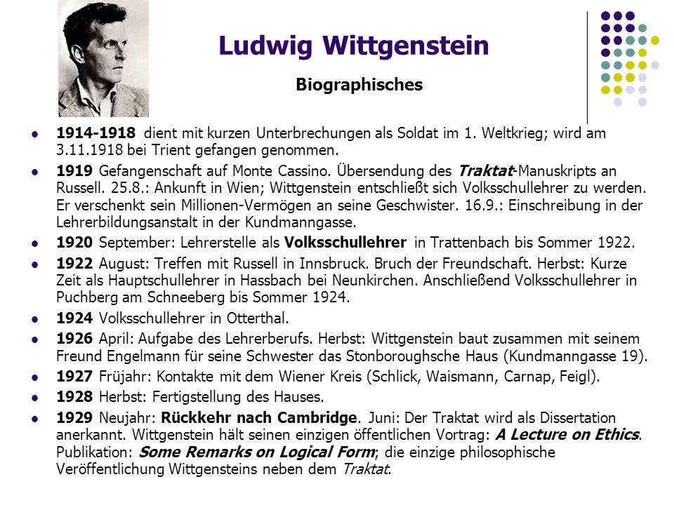 Ludwig Wittgenstein Biographisches 1914-1918 dient mit kurzen Unterbrechungen als Soldat im 1. Weltkrieg; wird am 3.11.1918 bei Trient gefangen genomm