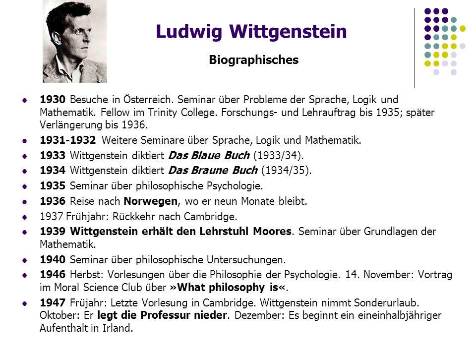 Ludwig Wittgenstein Biographisches 1930 Besuche in Österreich. Seminar über Probleme der Sprache, Logik und Mathematik. Fellow im Trinity College. For