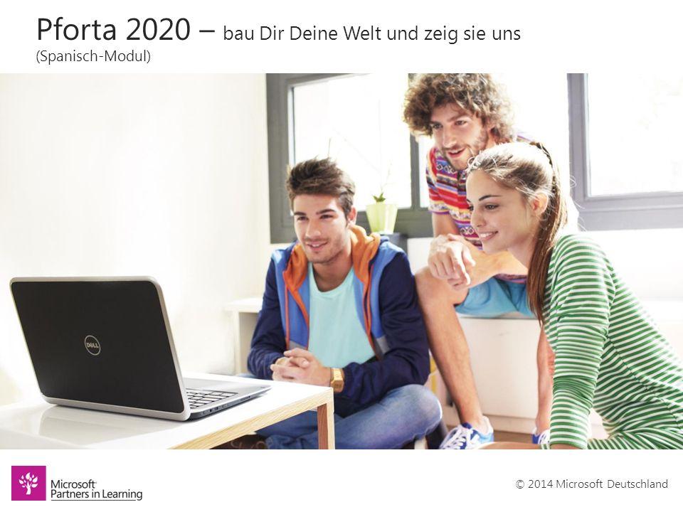 © 2014 Microsoft Deutschland Pforta 2020 – bau Dir Deine Welt und zeig sie uns (Spanisch-Modul)