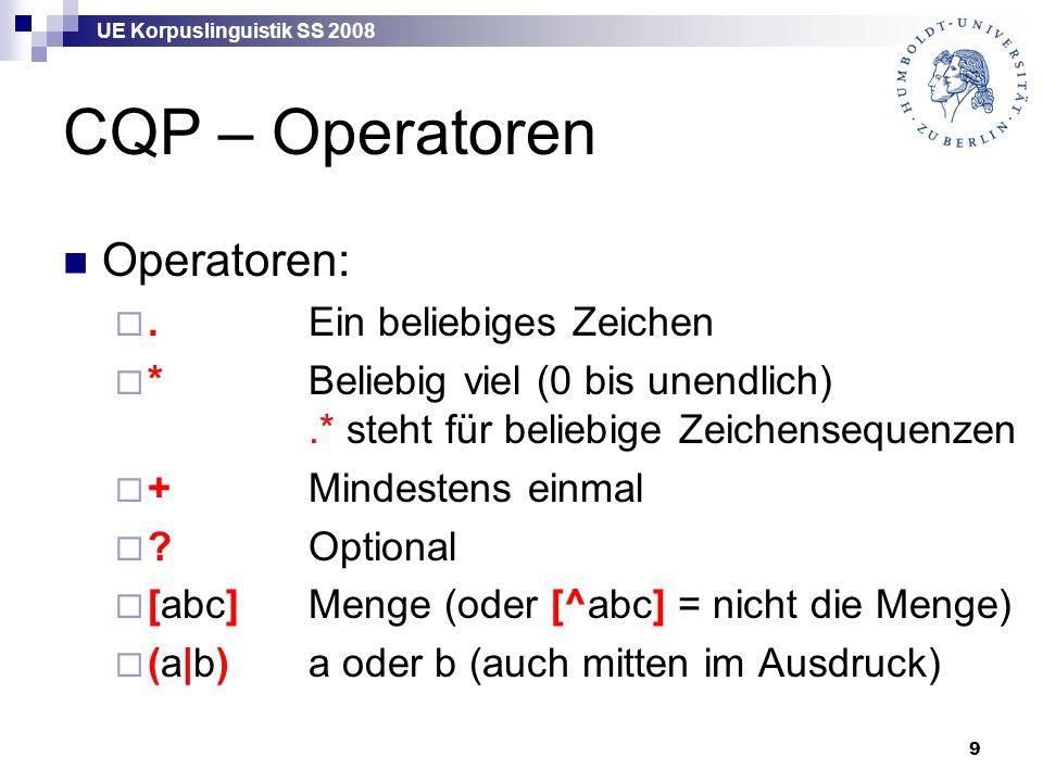 UE Korpuslinguistik SS 2008 9 CQP – Operatoren Operatoren: .