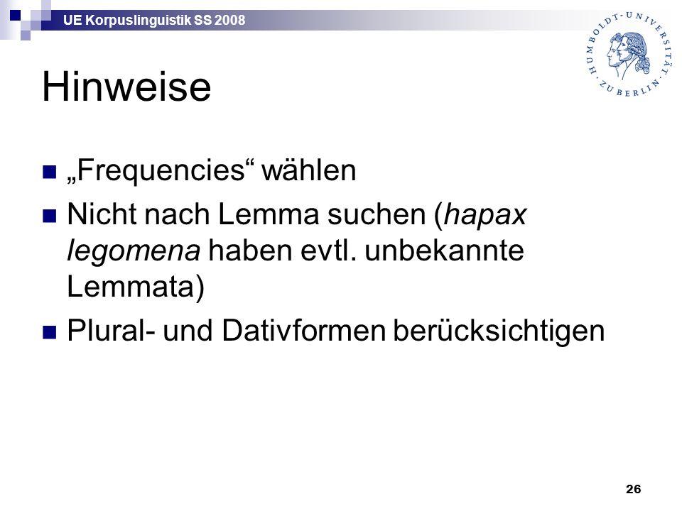 """UE Korpuslinguistik SS 2008 26 Hinweise """"Frequencies wählen Nicht nach Lemma suchen (hapax legomena haben evtl."""
